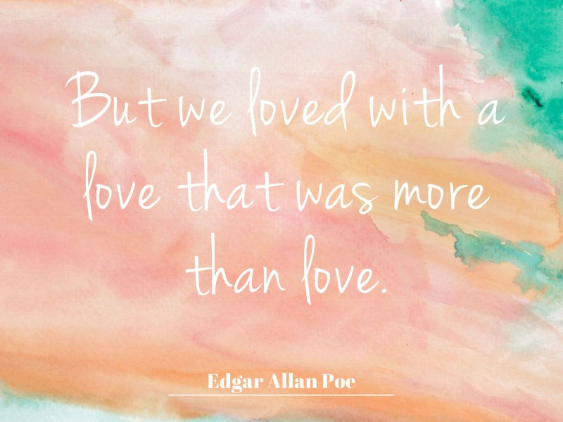we loved with a love that was more than love edgar allan poe (1)