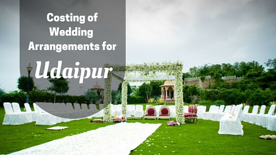 Costing of Wedding Arrangements in Udaipur Destination Wedding Memorable Indian Weddings