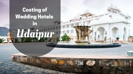 Costing of Wedding Hotels in Udaipur Destination Wedding Memorable Indian Weddings