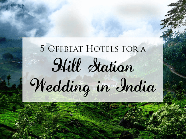 5-Offbeat-Hotels-for-a-Hill-Station-Wedding-in-India (1)