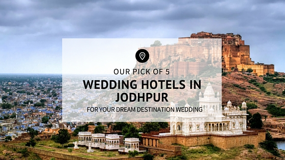 Our Pick of 5 wedding hotels in jodhpur
