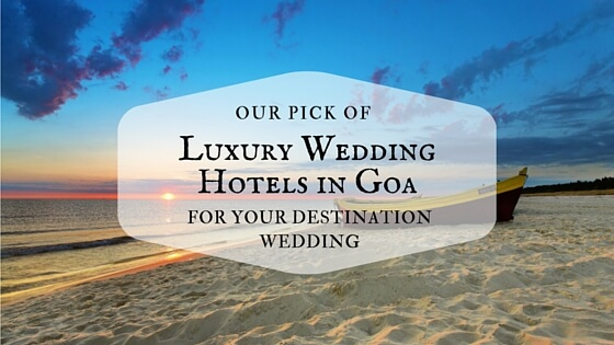 Our pick of Luxury Weddings Hotels in Goa for your destination wedding by Memorable Indian Weddings