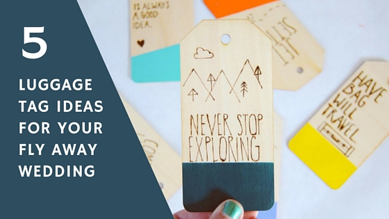 Luggage Tag Ideas For Your Fly Away Wedding