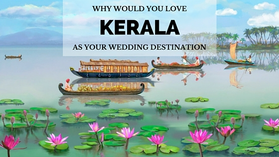Why would you love Kerala as your wedding destination