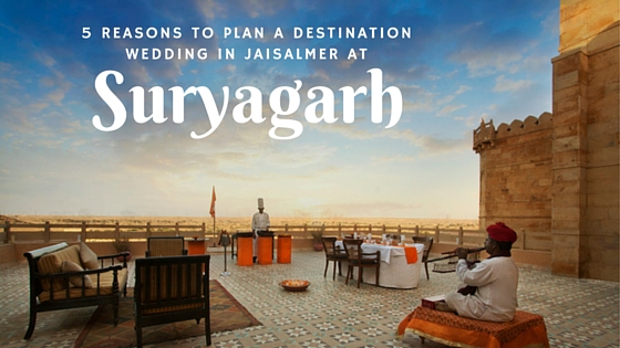 5 reasons to plan a destination wedding in jaisalmer at suryagarh