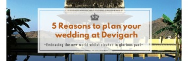5 Reasons to plan your wedding at Devigarh