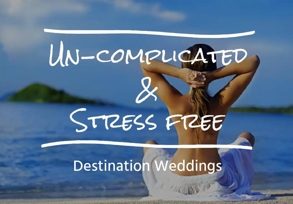 destination weddings are Un-complicated and Stress free