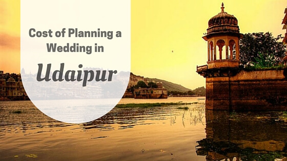 Cost of planning a wedding in Udaipur Destination Wedding Memorable Indian Weddings