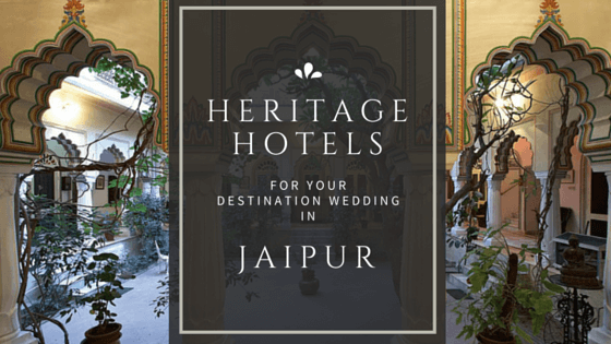 Our pick of 5 Heritage hotels for your wedding in Jaipur