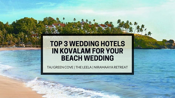LUXURIOUS WEDDING HOTELS FOR BEACH DESTINATION WEDDING IN KOVALAM